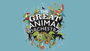 The Great Animal Orchestra - Horniman Museum